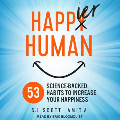 Happier Human: 53 Science-Backed Habits to Increase Your Happiness Audiobook, by S.J. Scott