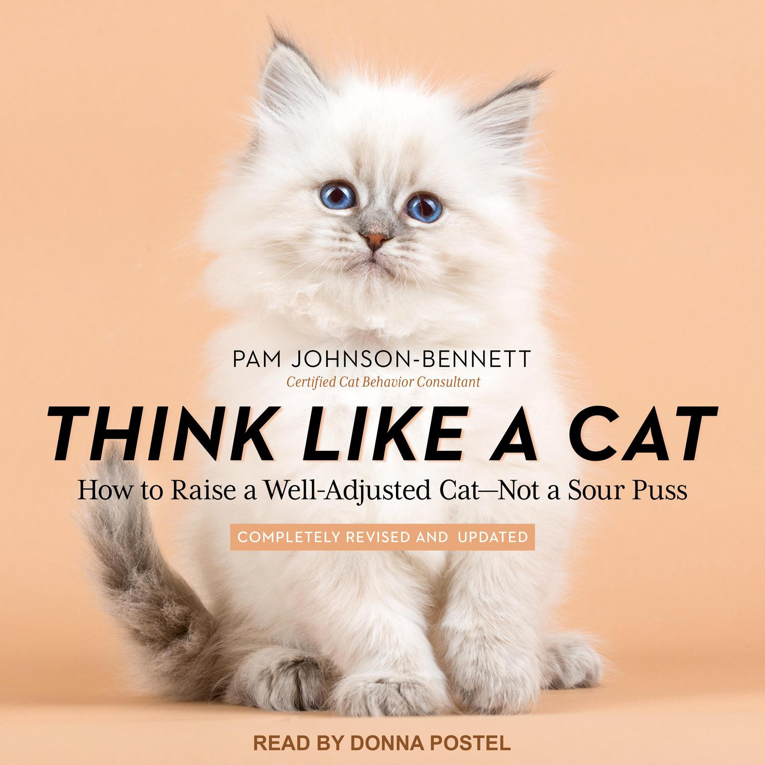 Printable Think Like a Cat: How to Raise a Well-Adjusted Cat - Not a Sour Puss Audiobook Cover Art