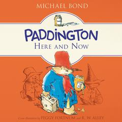 Paddington Here and Now Audiobook, by Michael Bond