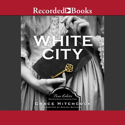The White City: True Colors: Historical Stories of American Crime Audiobook, by