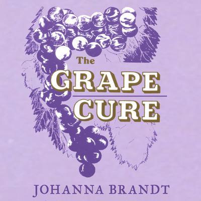 The Grape Cure Audiobook, by Johanna Brandt