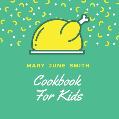 Cookbook for Kids Audiobook, by Mary June Smith