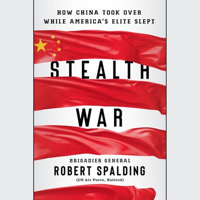 Stealth War: How China Took Over While Americas Elite Slept Audiobook, by