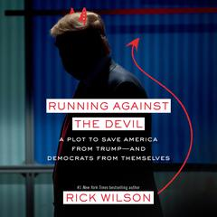 Running Against the Devil: A Plot to Save America from Trump--and Democrats from Themselves Audiobook, by Rick Wilson