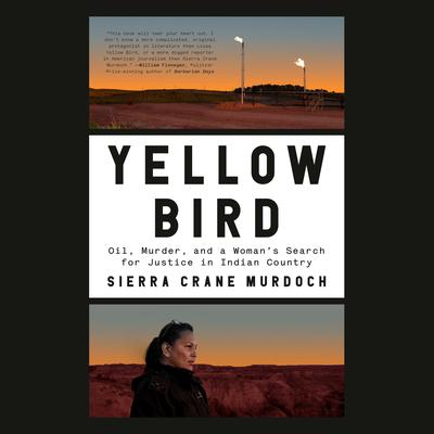 Yellow Bird: Oil, Murder, and a Womans Search for Justice in Indian Country Audiobook, by Sierra Crane Murdoch