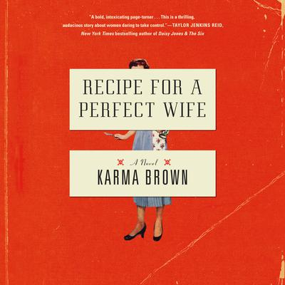 Recipe for a Perfect Wife: A Novel Audiobook, by Karma Brown