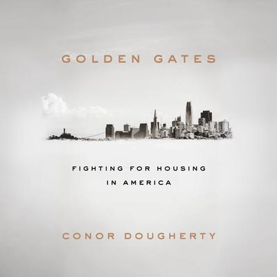 Golden Gates: Fighting for Housing in America Audiobook, by Conor Dougherty