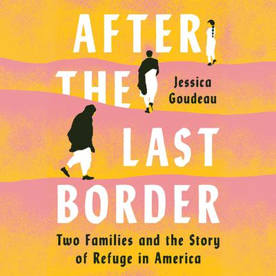After the Last Border: Two Families and the Story of Refuge in America Audiobook, by Jessica Goudeau