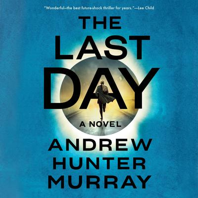 The Last Day: A Novel Audiobook, by Andrew Hunter Murray