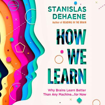 How We Learn: Why Brains Learn Better Than Any Machine . . . for Now Audiobook, by Stanislas Dehaene