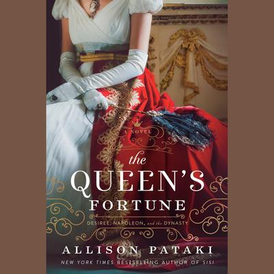 The Queens Fortune: A Novel of Desiree, Napoleon, and the Dynasty That Outlasted the Empire Audiobook, by