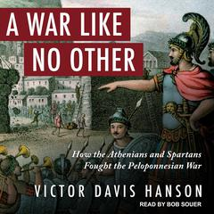 A War Like No Other: How the Athenians and Spartans Fought the Peloponnesian War Audiobook, by Victor Davis Hanson