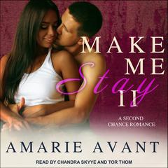 Make Me Stay II: A Second Chance Romance Audiobook, by Amarie Avant