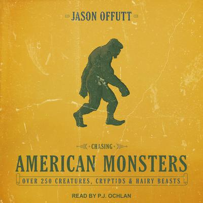 Chasing American Monsters: Over 250 Creatures, Cryptids & Hairy Beasts Audiobook, by Jason Offutt