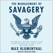 The Management of Savagery: How America's National Security State Fueled the Rise of Al Qaeda, ISIS, and Donald Trump Audiobook, by Max Blumenthal