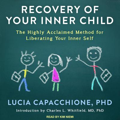 Recovery of Your Inner Child: The Highly Acclaimed Method for Liberating Your Inner Self Audiobook, by Lucia Capacchione