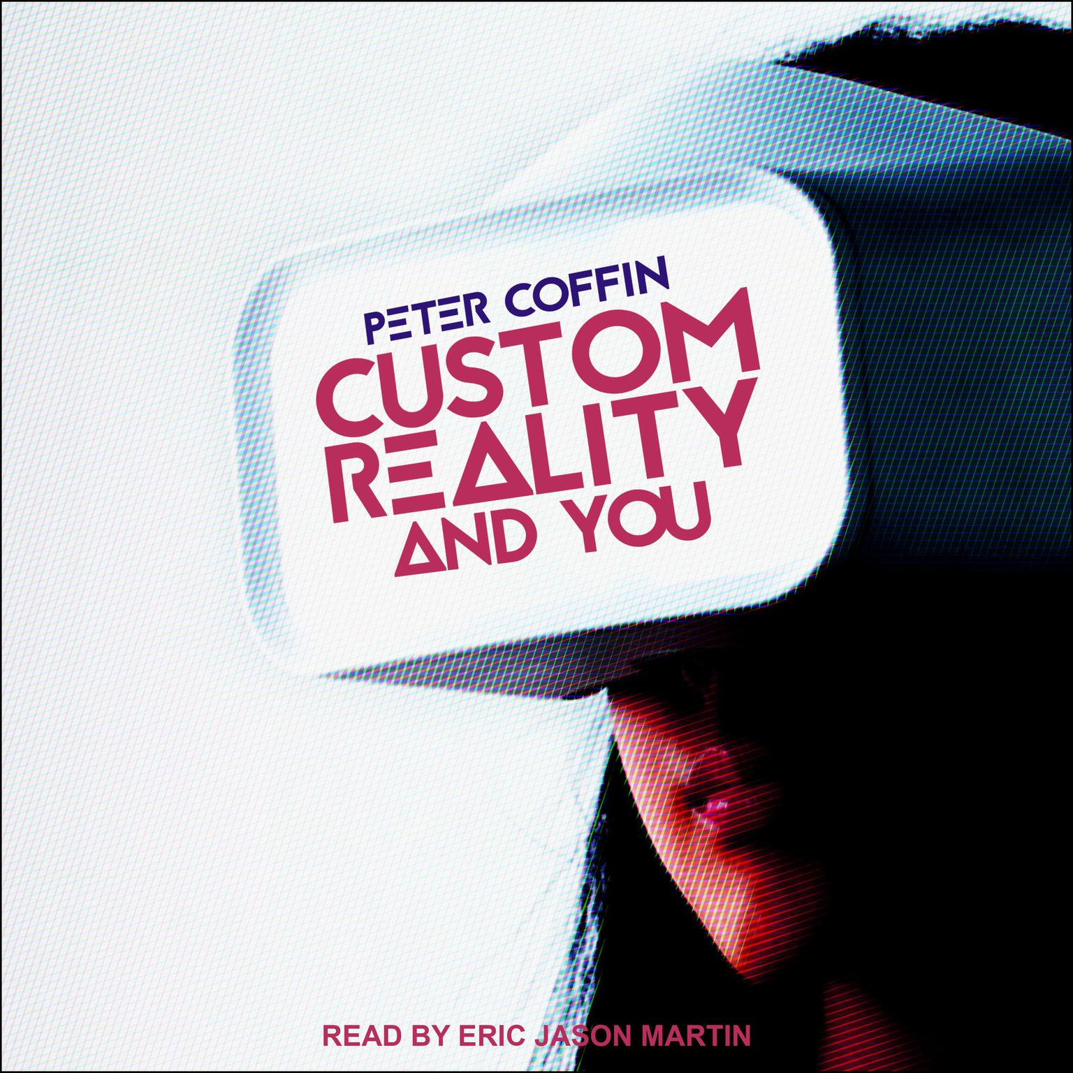 Custom Reality and You Audiobook, by Peter Coffin