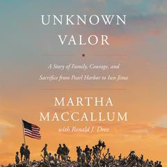 Unknown Valor: A Story of Family, Courage, and Sacrifice from Pearl Harbor to Iwo Jima Audiobook, by Martha MacCallum