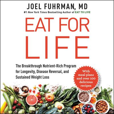 Eat for Life: The Breakthrough Nutrient-Rich Program for Longevity, Disease Reversal, and Sustained Weight Loss Audiobook, by Joel Fuhrman