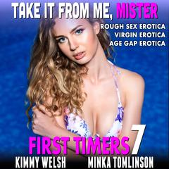 Take It From Me, Mister: Rough Sex Erotica Virgin Erotica Age Gap Erotica Audiobook, by Kimmy Welsh
