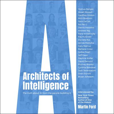 Architects of Intelligence: The truth about AI from the people building it Audiobook, by