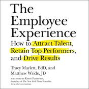 The Employee Experience: How to Attract Talent, Retain Top Performers, and Drive Results Audiobook, by Matthew Wride