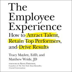 The Employee Experience: How to Attract Talent, Retain Top Performers, and Drive Results Audiobook, by Matthew Wride, Tracy Maylett, Tracy Maylett, Tracy Maylett, Matthew Wride, Tracy Maylett