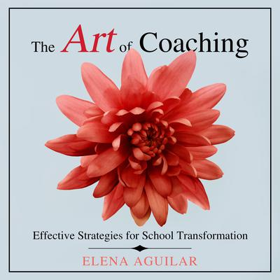 The Art of Coaching: Effective Strategies for School Transformation Audiobook, by Elena Aguilar