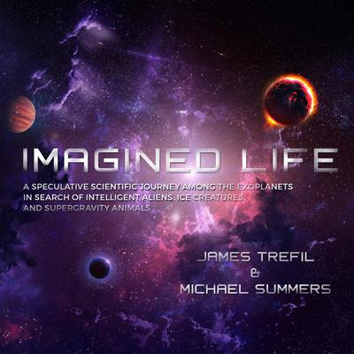 Imagined Life: A Speculative Scientific Journey among the Exoplanets in Search of Intelligent Aliens, Ice Creatures, and Supergravity Animals Audiobook, by James Trefil