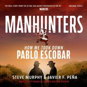 Manhunters: How We Took Down Pablo Escobar, The World's Most Wanted Criminal Audiobook, by Javier F. Peña, Steve Murphy