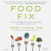 Food Fix: How to Save Our Health, Our Economy, Our Communities, and Our Planet--One Bite at a Time Audiobook, by Mark Hyman