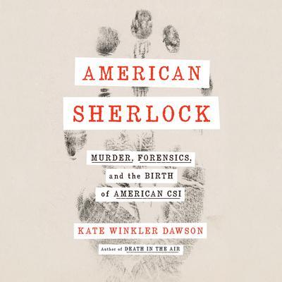American Sherlock: Murder, Forensics, and the Birth of American CSI Audiobook, by Kate Winkler Dawson