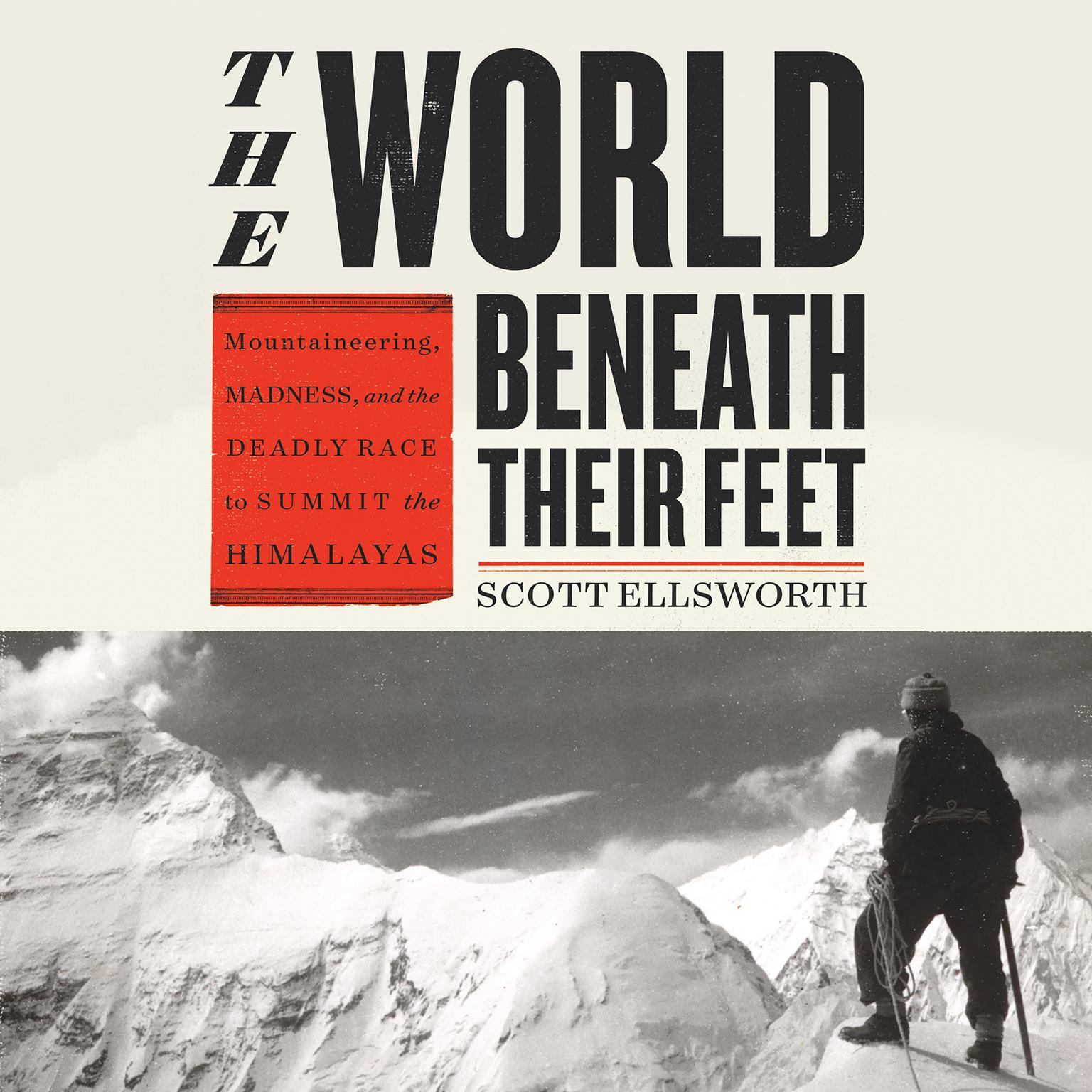 Printable The World Beneath Their Feet: Mountaineering, Madness, and the Deadly Race to Summit the Himalayas Audiobook Cover Art
