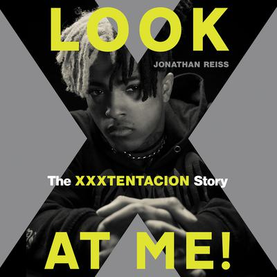 Look at Me!: The XXXTENTACION Story Audiobook, by Jonathan Reiss