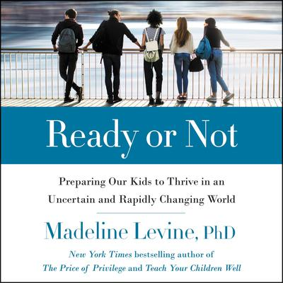 Ready or Not: Preparing Our Kids to Thrive in an Uncertain and Rapidly Changing World Audiobook, by Author Info Added Soon