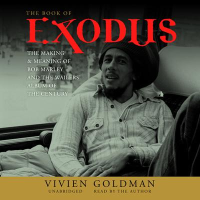 The Book of Exodus: The Making and Meaning of Bob Marley and the Wailers' Album of the Century Audiobook, by Vivien Goldman