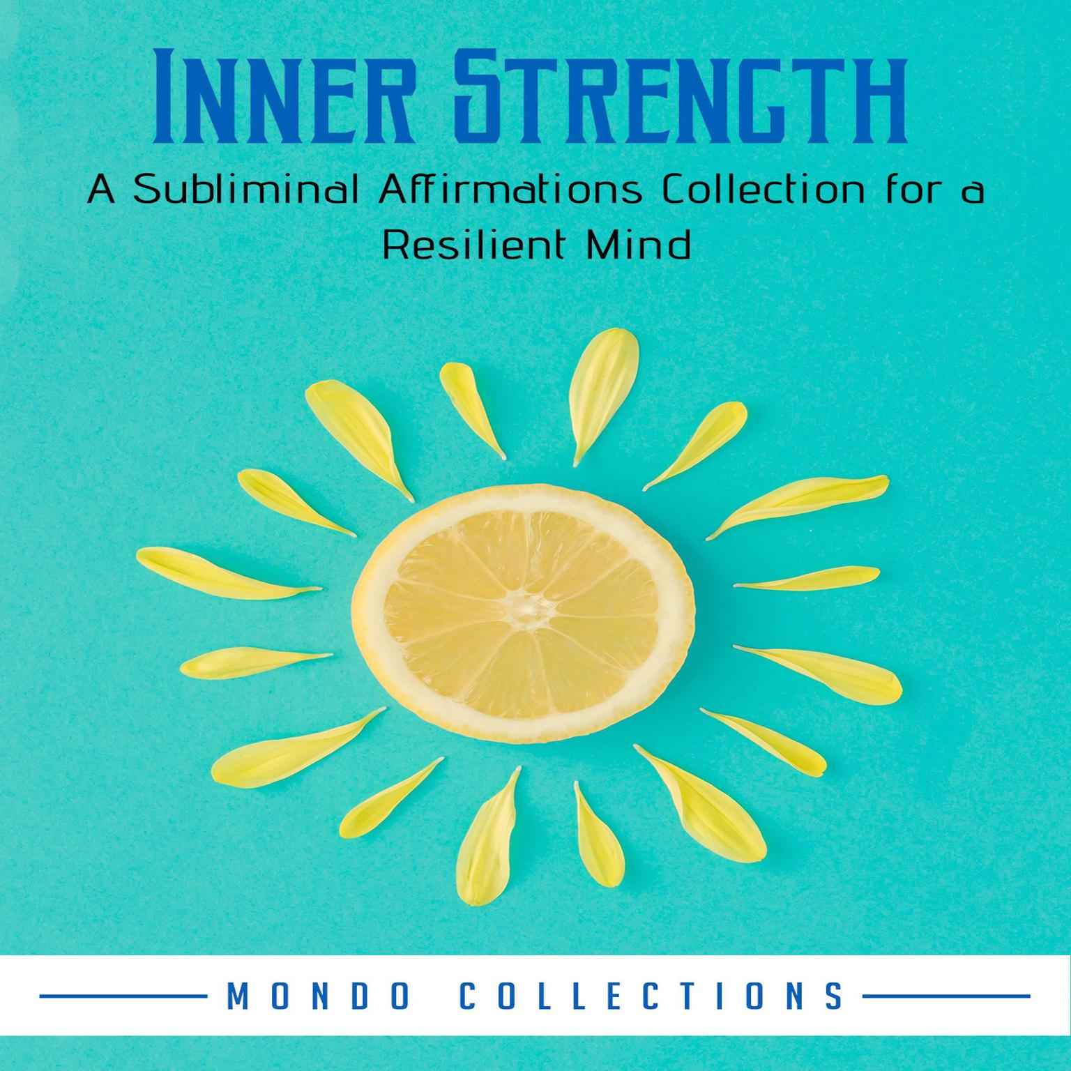 Inner Strength: A Subliminal Affirmations Collection for a Resilient Mind  Audiobook