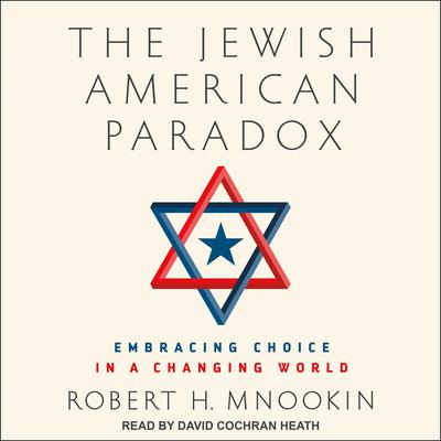 The Jewish American Paradox: Embracing Choice in a Changing World Audiobook, by Robert H. Mnookin