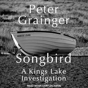 Songbird: A Kings Lake Investigation Audiobook, by Peter Grainger