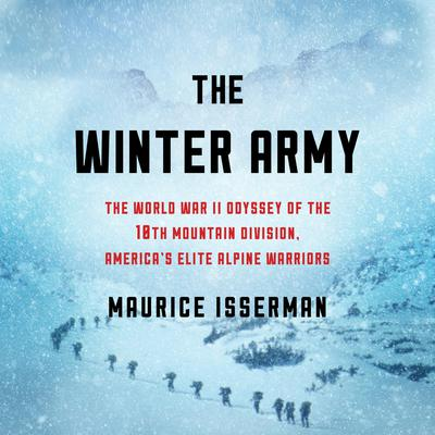 The Winter Army: The World War II Odyssey of the 10th Mountain Division, America's Elite Alpine Warriors Audiobook, by Maurice Isserman