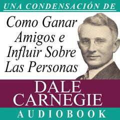Cómo Ganar Amigos e Influir Sobre las Personas [How to Win Friends and Influence People] Audiobook, by Dale Carnegie