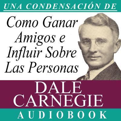 Cómo Ganar Amigos e Influir Sobre las Personas [How to Win Friends and Influence People] Audiobook, by
