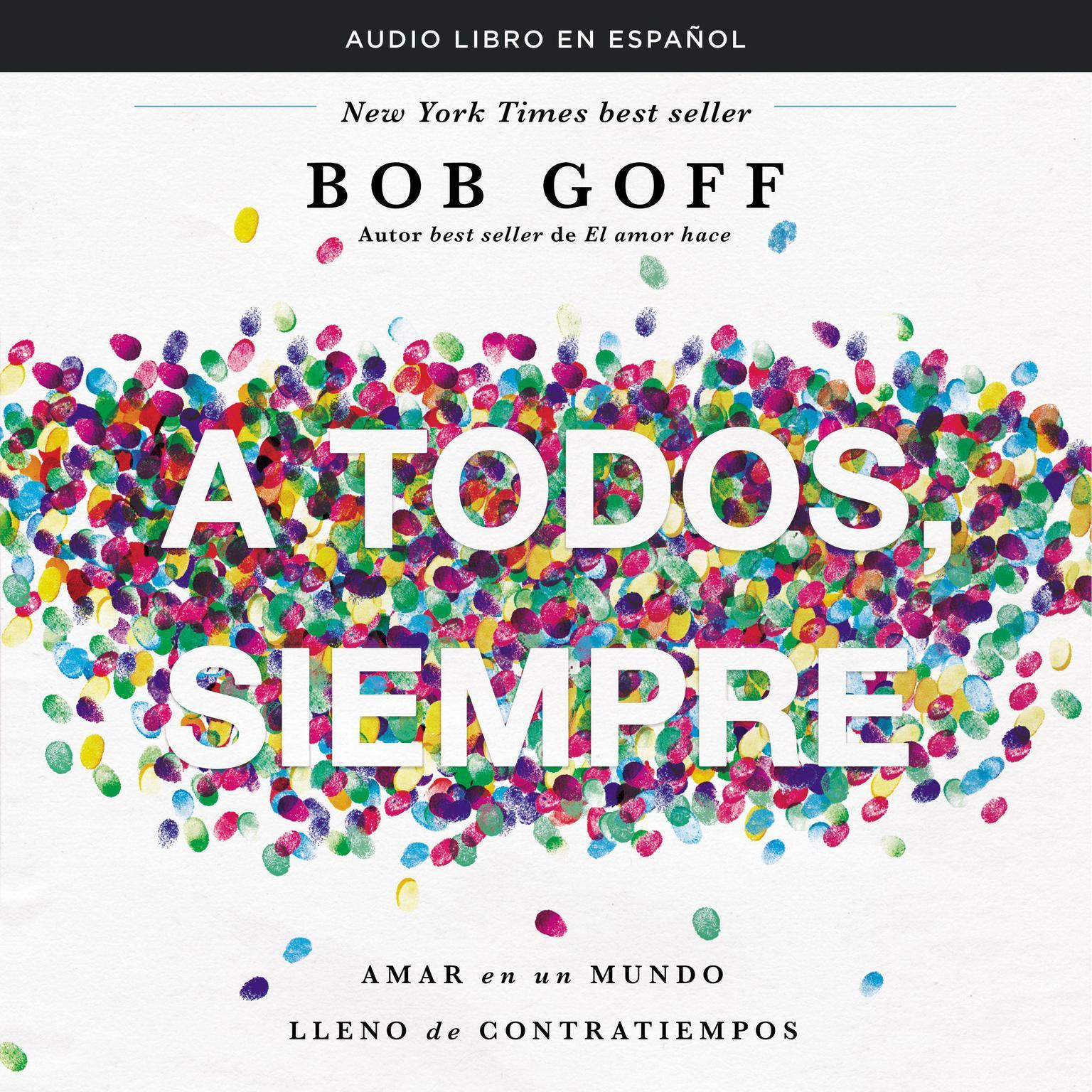 Printable A todos, siempre: Amar en un mundo lleno de contratiempos y gente difícil Audiobook Cover Art