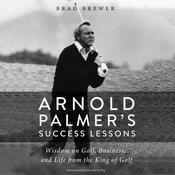 Arnold Palmer's Success Lessons: Wisdom on Golf, Business, and Life from the King of Golf Audiobook, by Brad Brewer