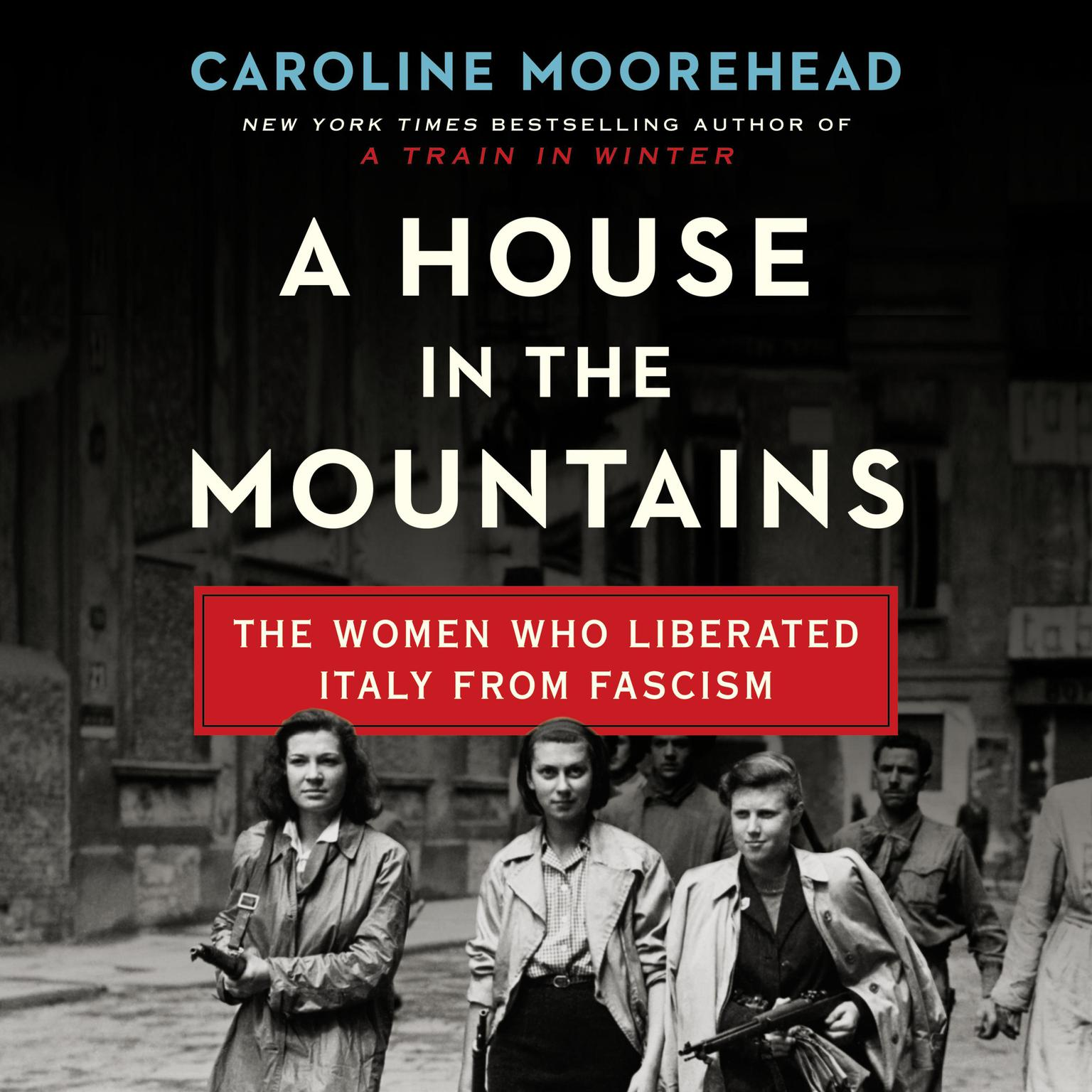 Printable A House in the Mountains: The Women Who Liberated Italy from Fascism Audiobook Cover Art
