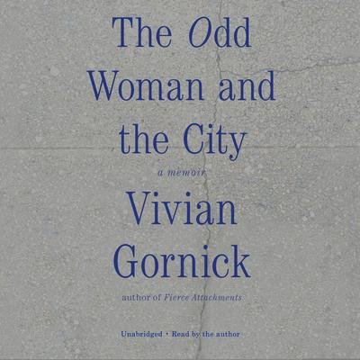The Odd Woman and the City: A Memoir Audiobook, by