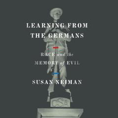 Learning from the Germans: Race and the Memory of Evil Audiobook, by Susan Neiman