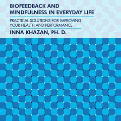 Biofeedback and Mindfulness in Everyday Life: Practical Solutions for Improving Your Health and Performance Audiobook, by Inna Khazan