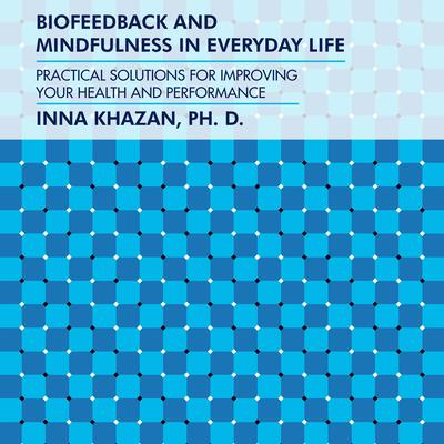 Biofeedback and Mindfulness in Everyday Life: Practical Solutions for Improving Your Health and Performance Audiobook, by