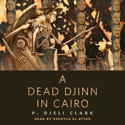 A Dead Djinn in Cairo: A Tor.Com Original Audiobook, by P. Djèli Clark